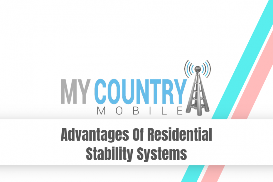 Advantages Of Residential Stability Systems - My Country Mobile