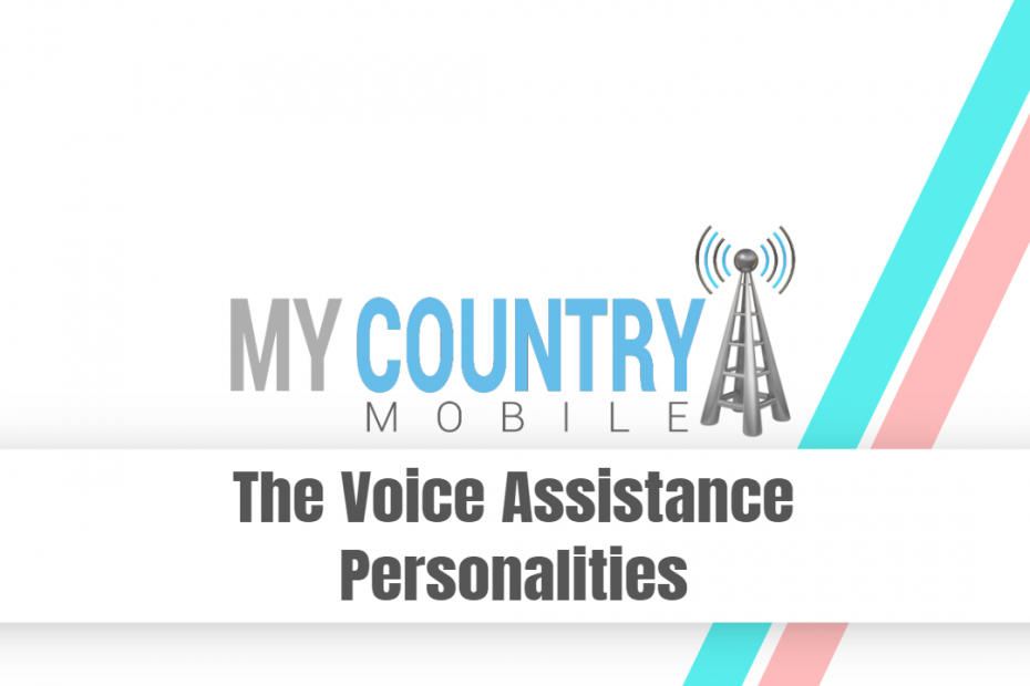 The Voice Assistance Personalities - My Country Mobile
