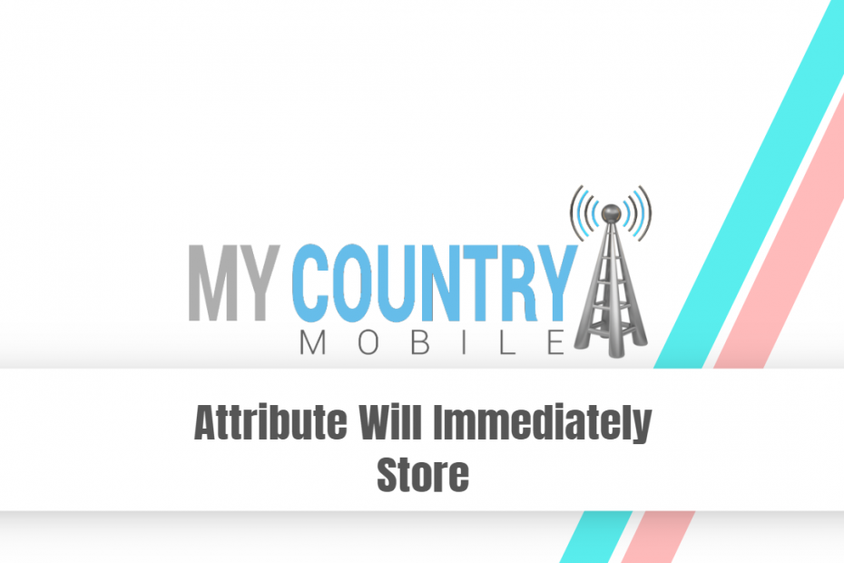 Attribute Will Immediately Store - My Country Mobile