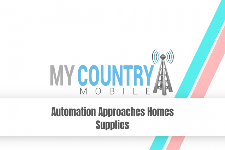 Automation Approaches Homes Supplies - My Country Mobile