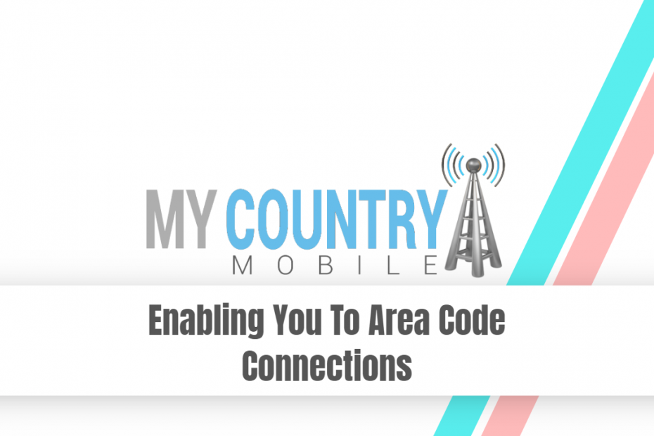 Enabling You To Area Code Connections - My Country Mobile