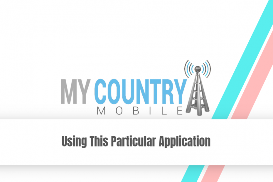 Using This Particular Application - My Country Mobile