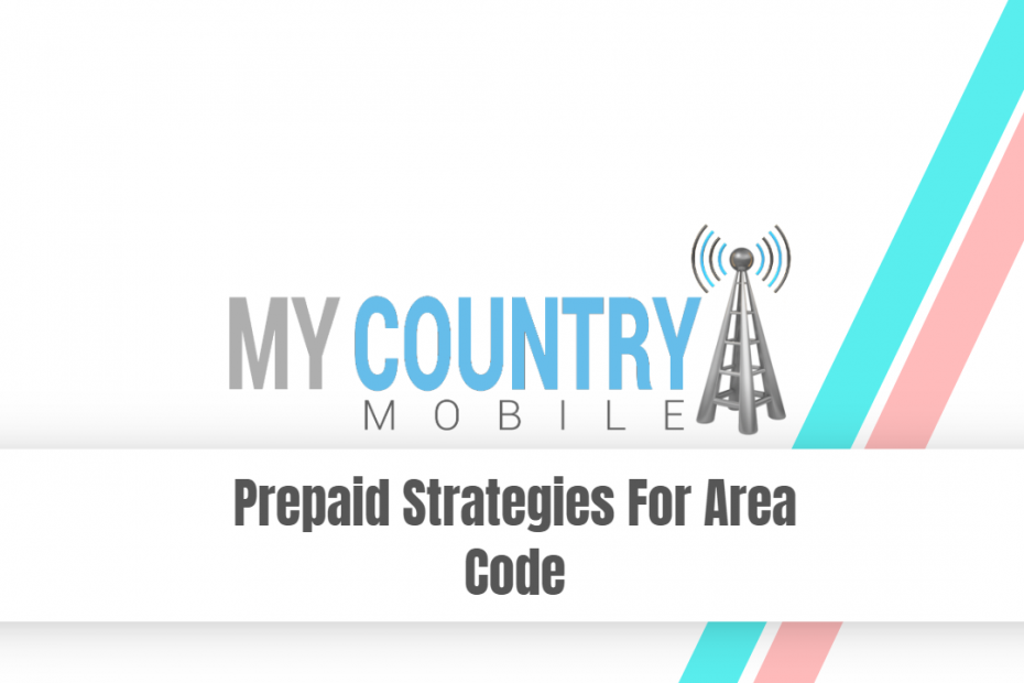 Prepaid Strategies For Area Code - My Country Mobile