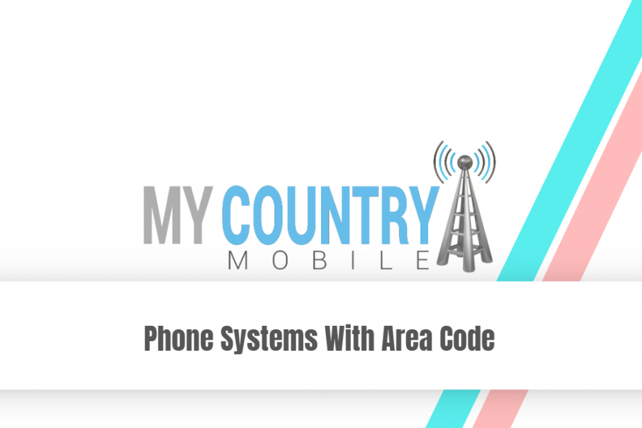 Phone Systems With Area Code - My Country Mobile